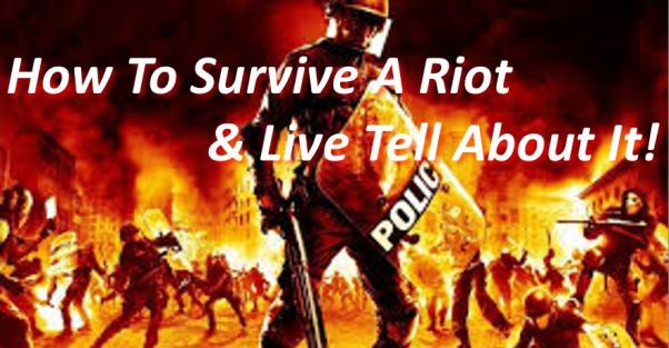 How to Survive a Riot & Live to Tell About It!